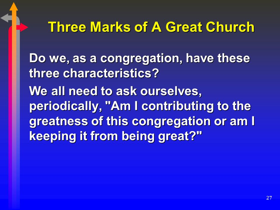 27 Three Marks of A Great Church Do we, as a congregation, have these three characteristics.