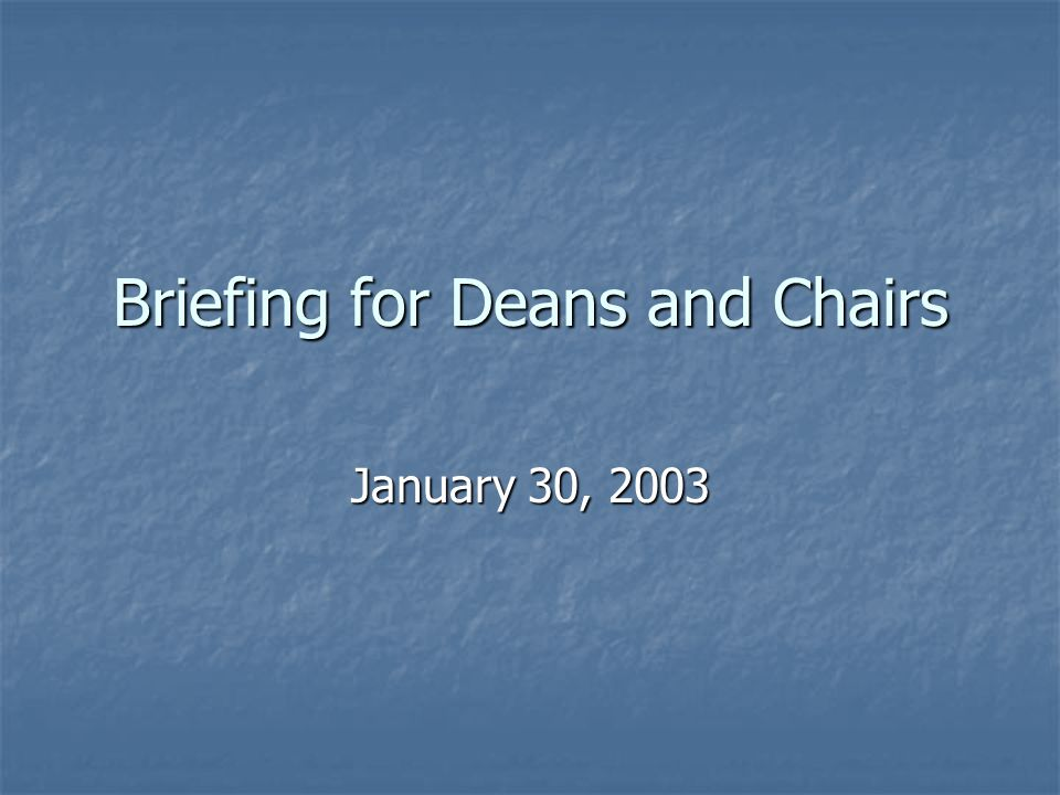 Briefing for Deans and Chairs January 30, 2003