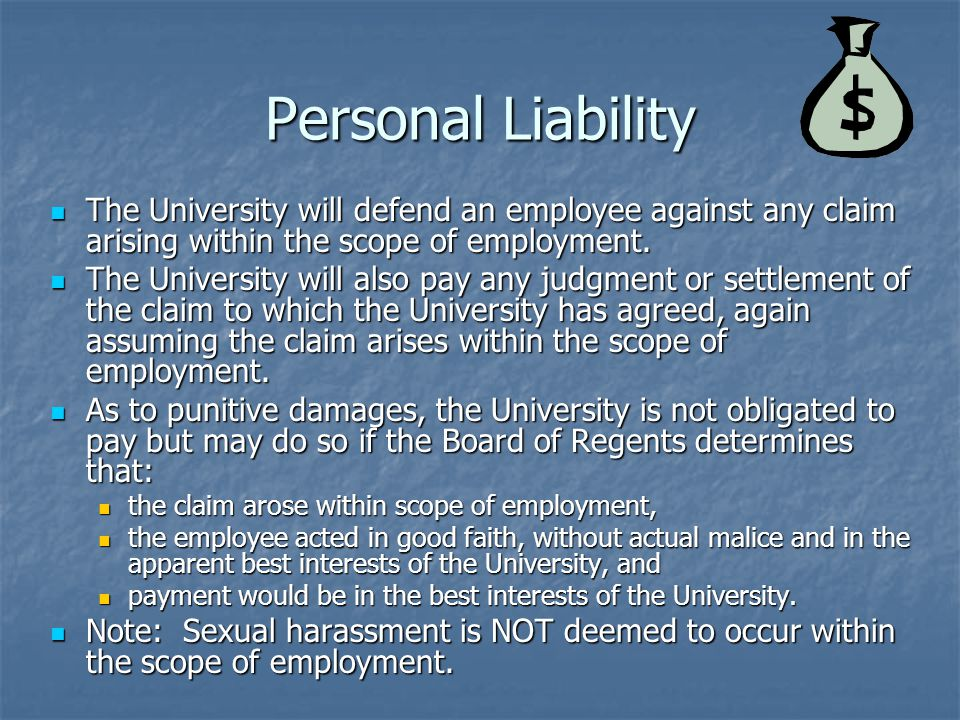 Personal Liability The University will defend an employee against any claim arising within the scope of employment.