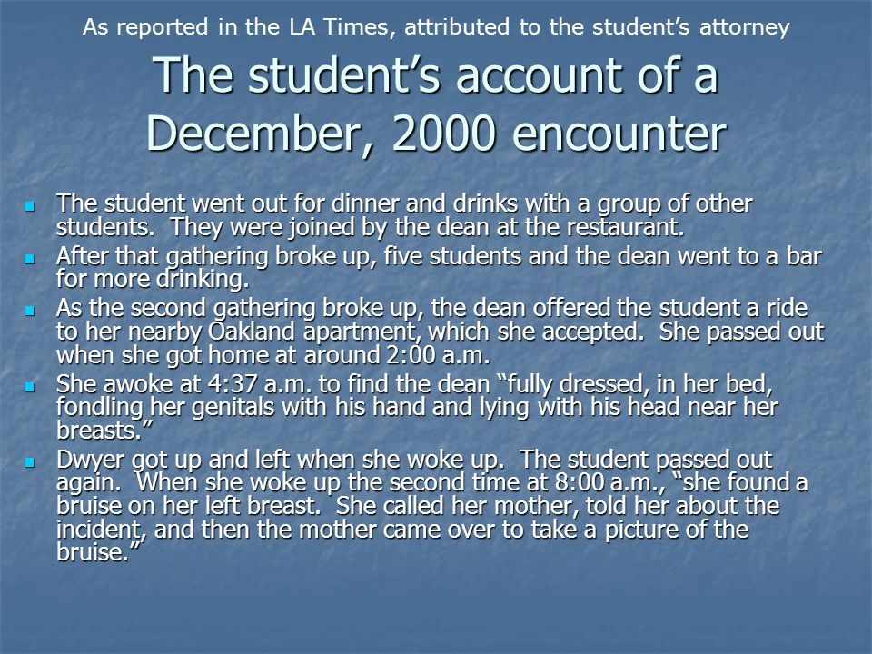 The student's account of a December, 2000 encounter The student went out for dinner and drinks with a group of other students. They were joined by the
