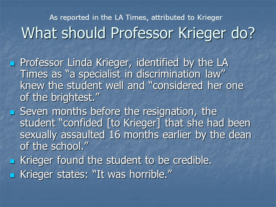 "What should Professor Krieger do? Professor Linda Krieger, identified by the LA Times as ""a specialist in discrimination law"" knew the student well an"