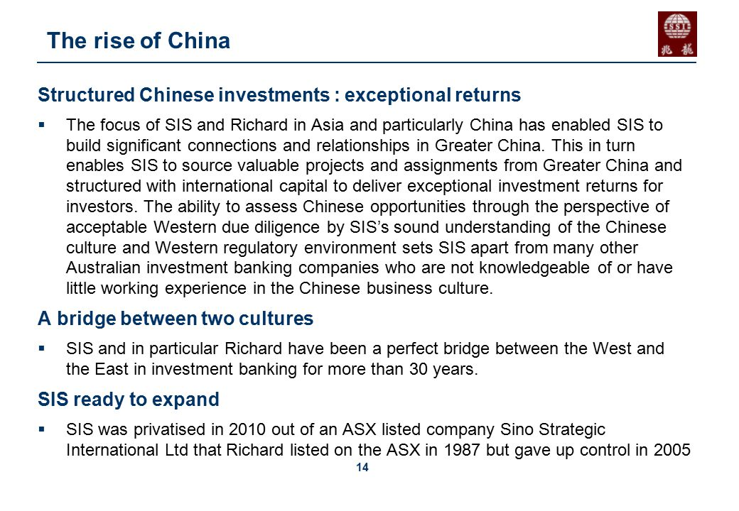 14 The rise of China Structured Chinese investments : exceptional returns  The focus of SIS and Richard in Asia and particularly China has enabled SIS to build significant connections and relationships in Greater China.