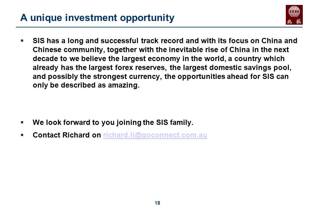 18 A unique investment opportunity  SIS has a long and successful track record and with its focus on China and Chinese community, together with the i