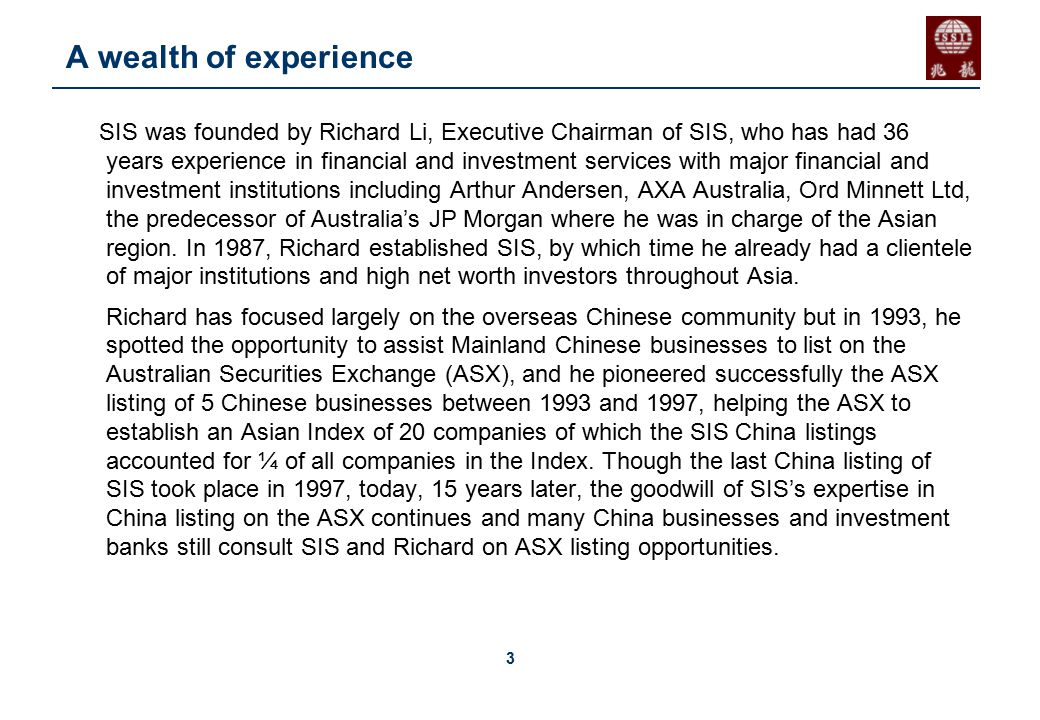 3 A wealth of experience SIS was founded by Richard Li, Executive Chairman of SIS, who has had 36 years experience in financial and investment service