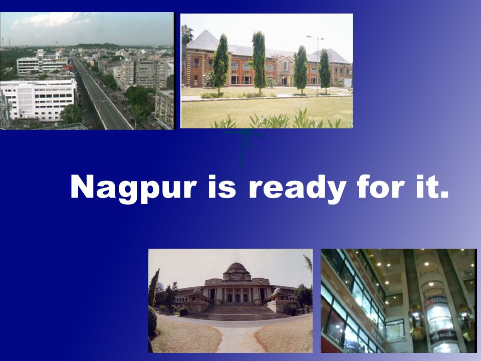 Nagpur is ready for it.
