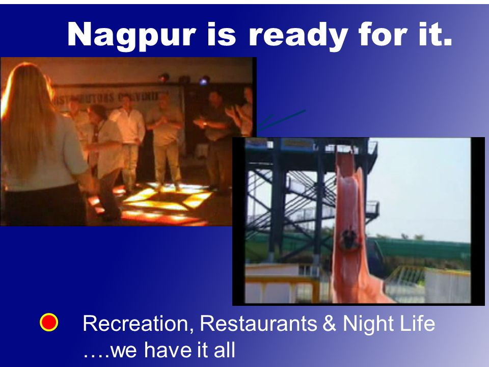 Nagpur is ready for it. Recreation, Restaurants & Night Life ….we have it all