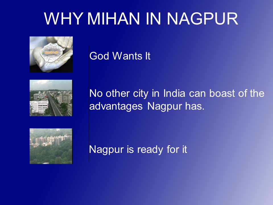 WHY MIHAN IN NAGPUR God Wants It No other city in India can boast of the advantages Nagpur has.