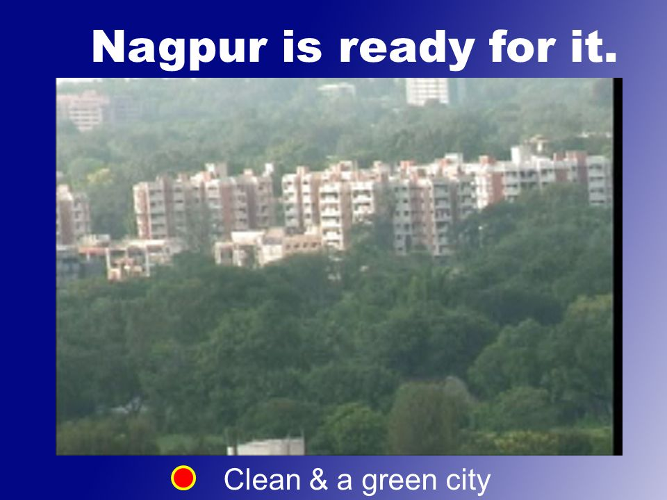 Nagpur is ready for it. Clean & a green city