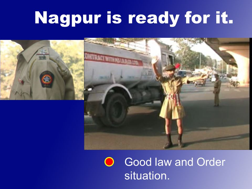Nagpur is ready for it. Good law and Order situation.