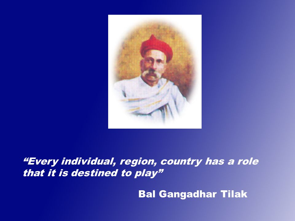 Every individual, region, country has a role that it is destined to play Bal Gangadhar Tilak