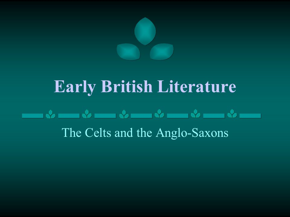 Early British Literature The Celts and the Anglo-Saxons