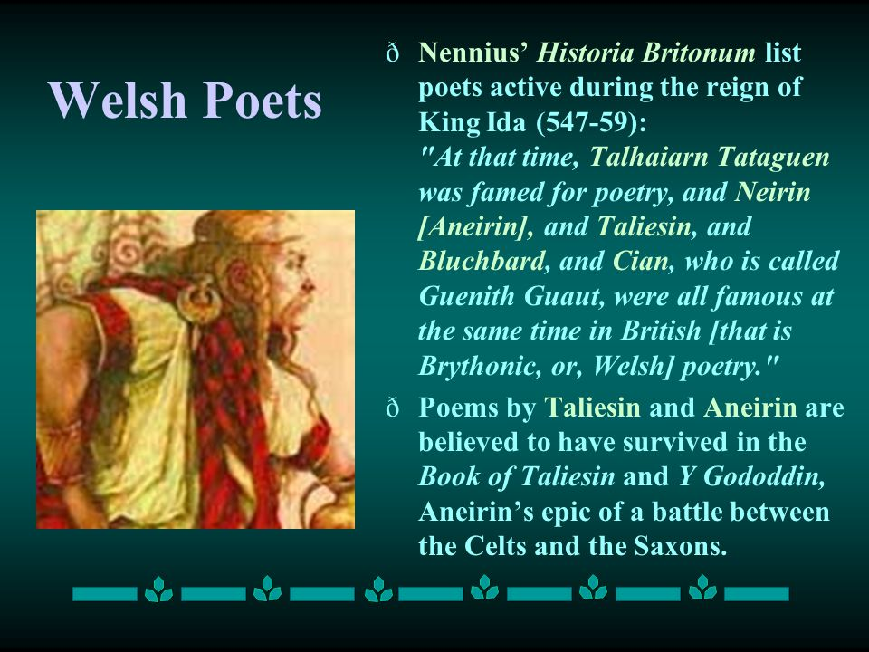 Welsh Poets ðNennius' Historia Britonum list poets active during the reign of King Ida (547-59):
