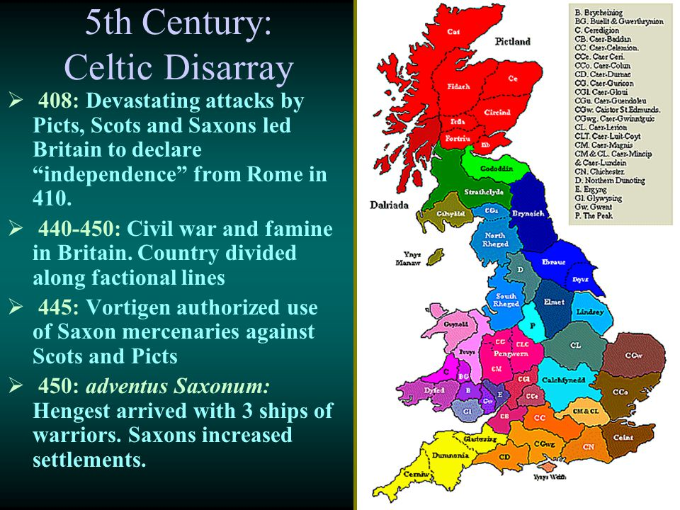 """5th Century: Celtic Disarray  408: Devastating attacks by Picts, Scots and Saxons led Britain to declare """"independence"""" from Rome in 410.  440-450:"""
