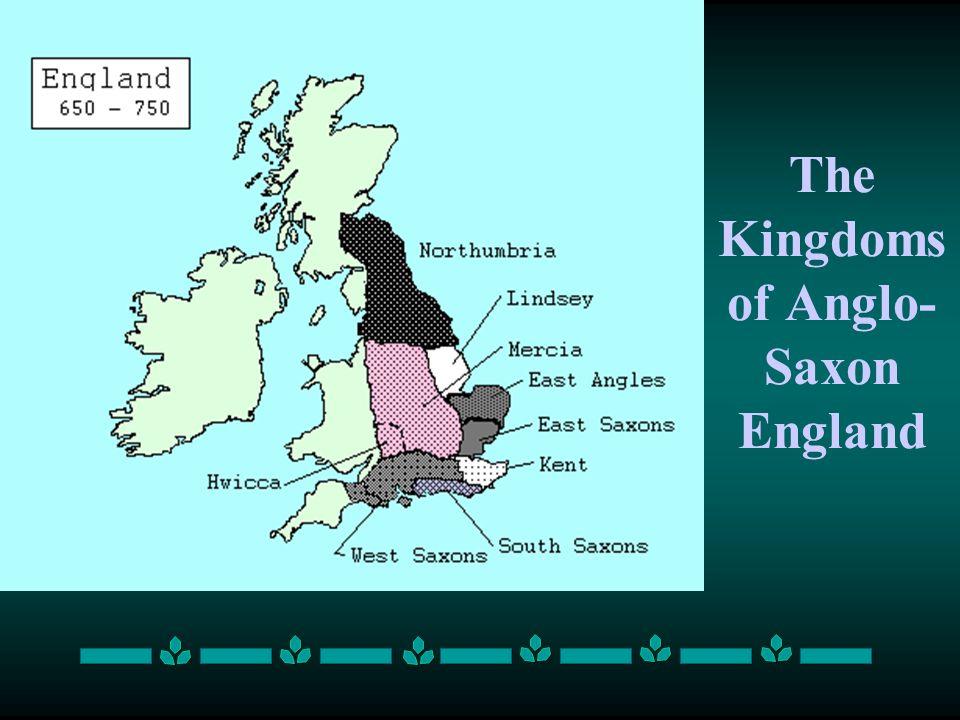 The Kingdoms of Anglo- Saxon England