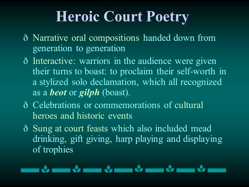 Heroic Court Poetry ðNarrative oral compositions handed down from generation to generation ðInteractive: warriors in the audience were given their tur
