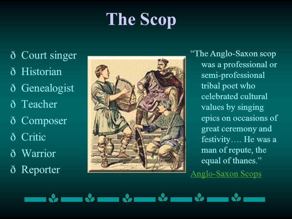 "The Scop ðCourt singer ðHistorian ðGenealogist ðTeacher ðComposer ðCritic ðWarrior ðReporter ""The Anglo-Saxon scop was a professional or semi-professi"