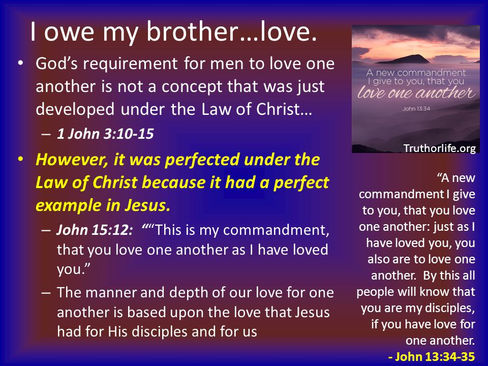 Conclusion We owe our brethren… – …love.– …forgiveness.