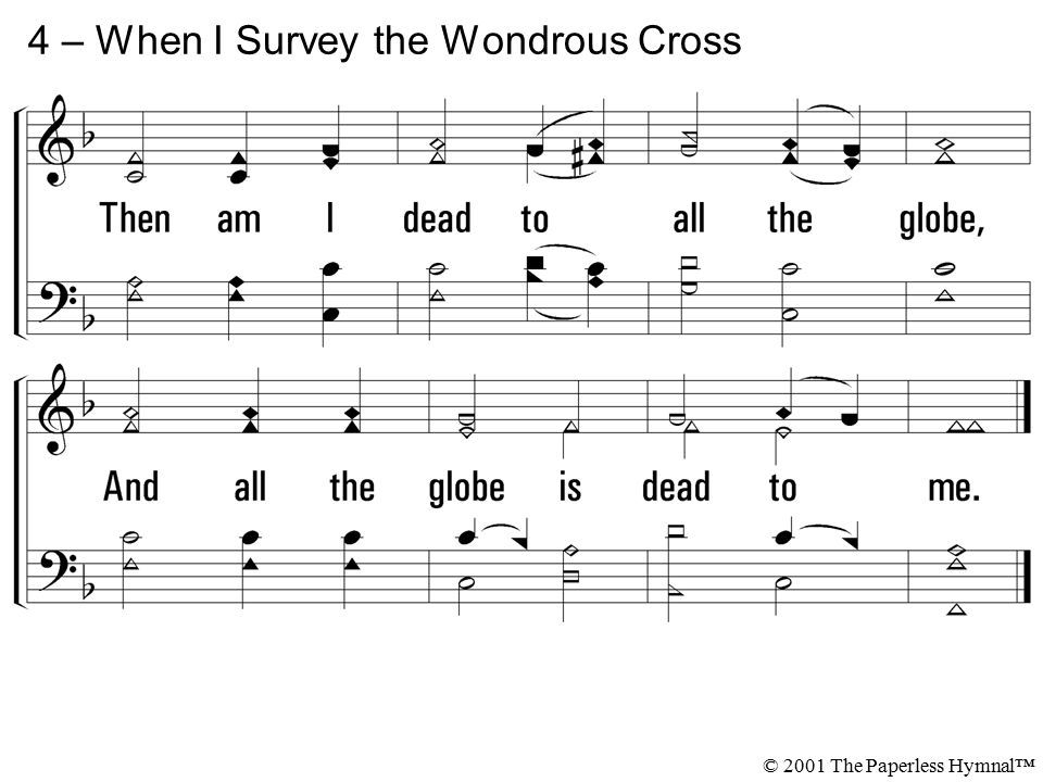4 – When I Survey the Wondrous Cross © 2001 The Paperless Hymnal™