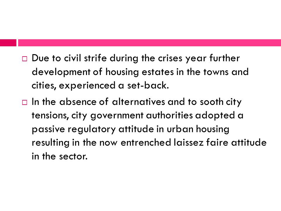 Due to civil strife during the crises year further development of housing estates in the towns and cities, experienced a set-back.