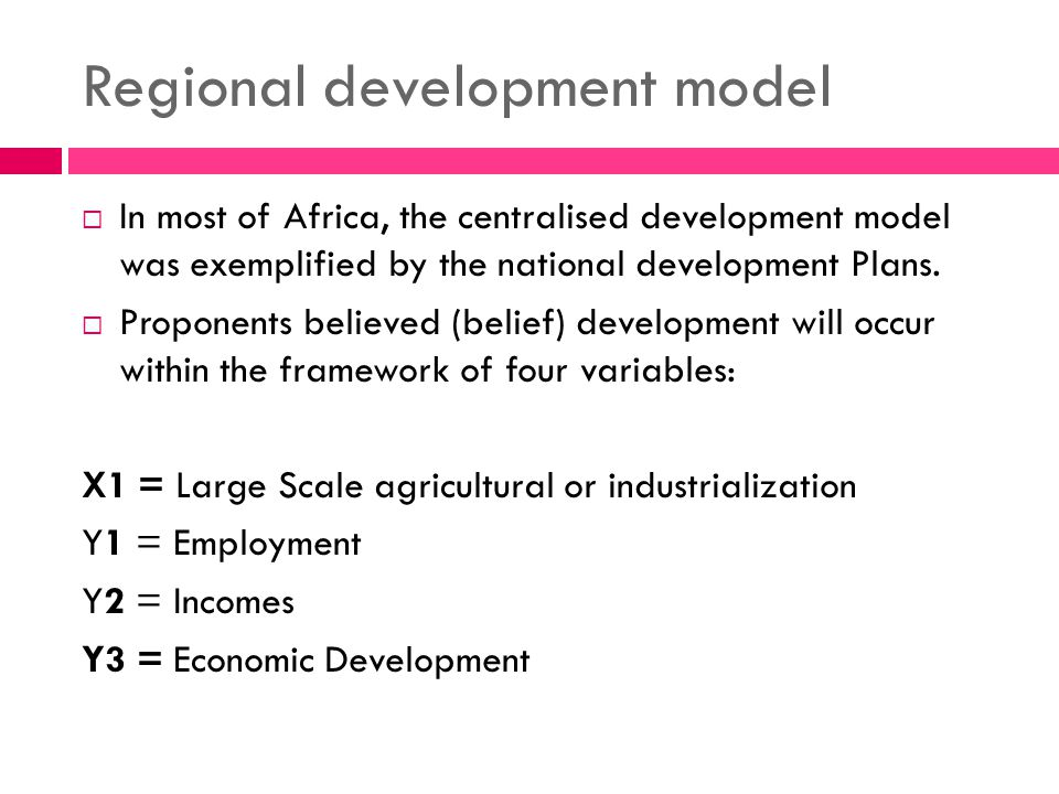 Regional development model  In most of Africa, the centralised development model was exemplified by the national development Plans.  Proponents beli
