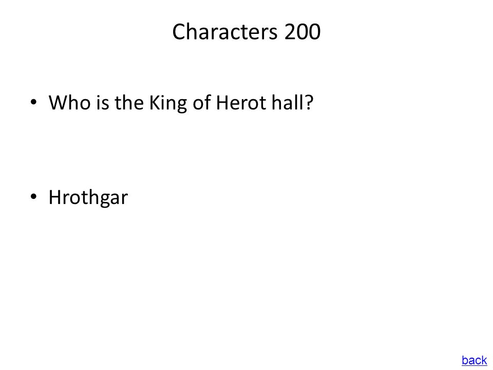 Characters 200 Who is the King of Herot hall? Hrothgar back