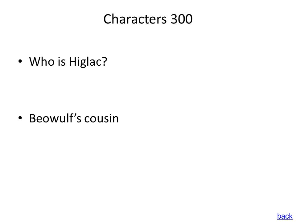 Characters 300 Who is Higlac? Beowulf's cousin back