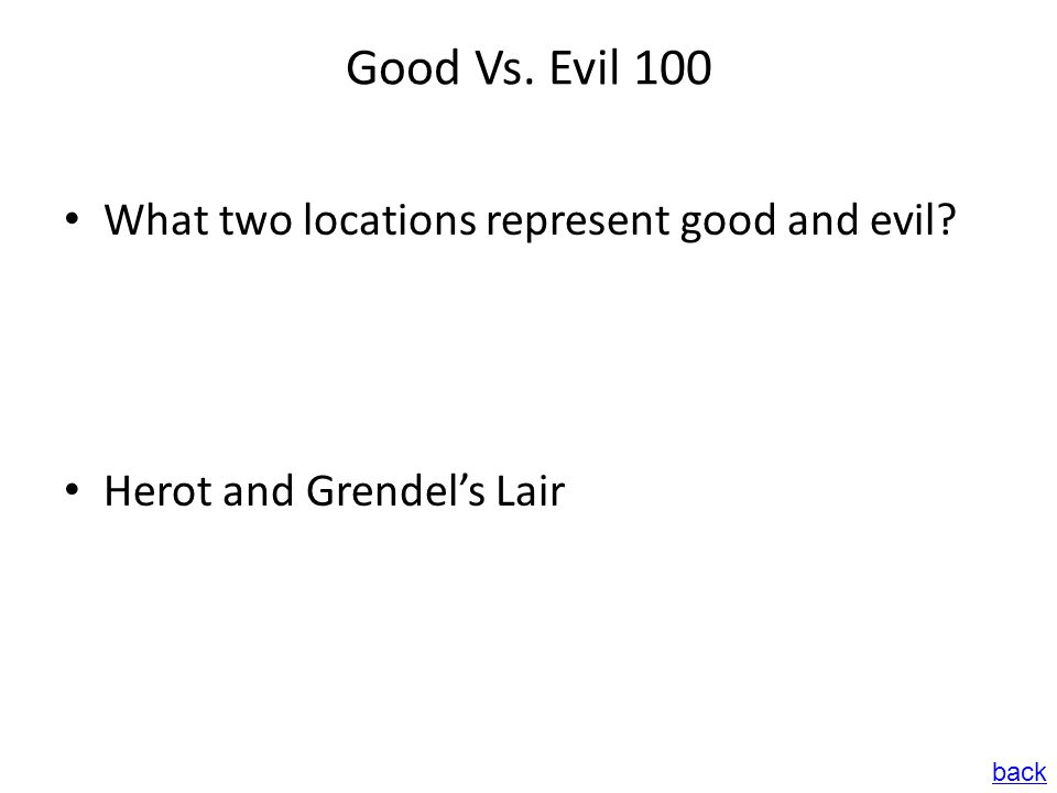 Good Vs. Evil 100 What two locations represent good and evil? Herot and Grendel's Lair back