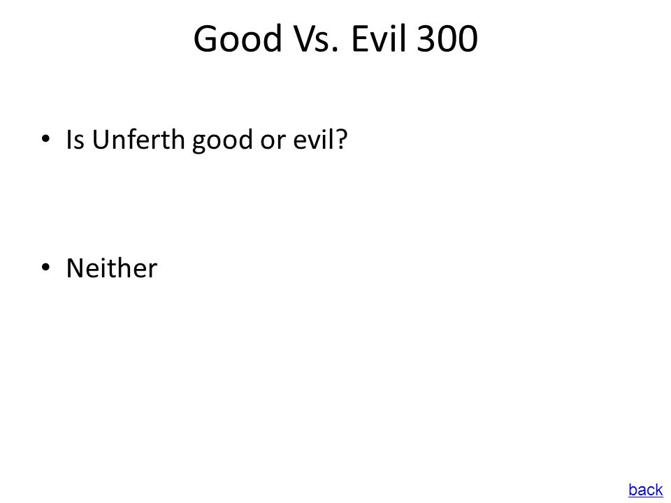 Good Vs. Evil 300 Is Unferth good or evil? Neither back