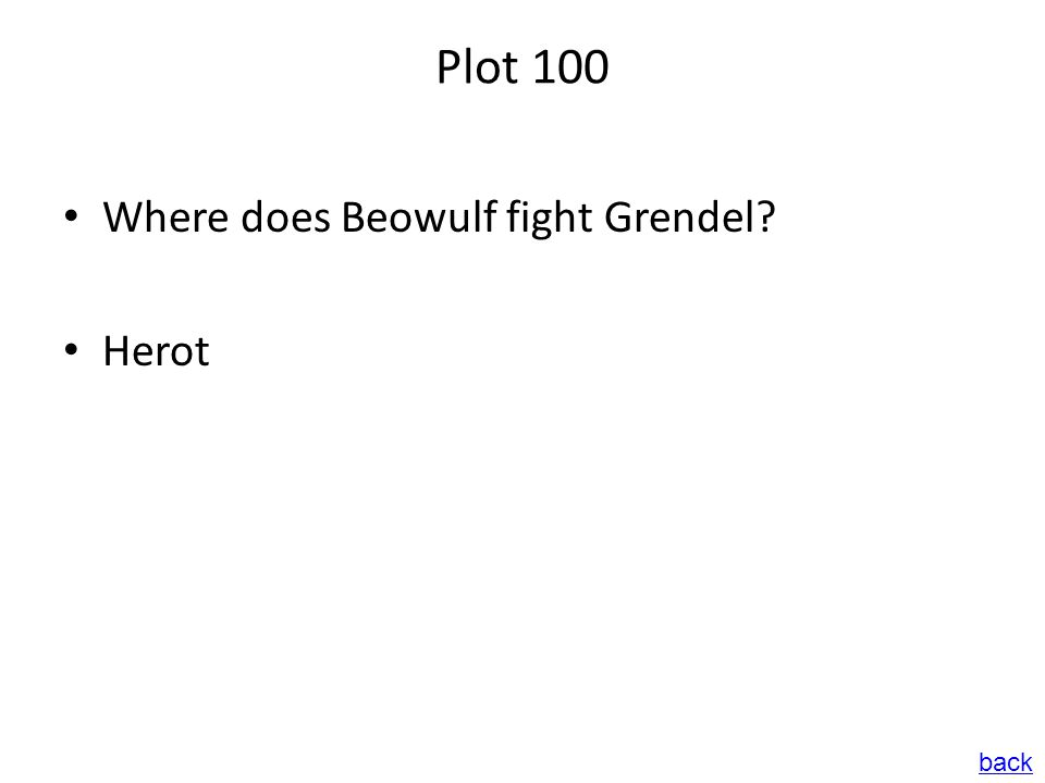 Plot 100 Where does Beowulf fight Grendel? Herot back