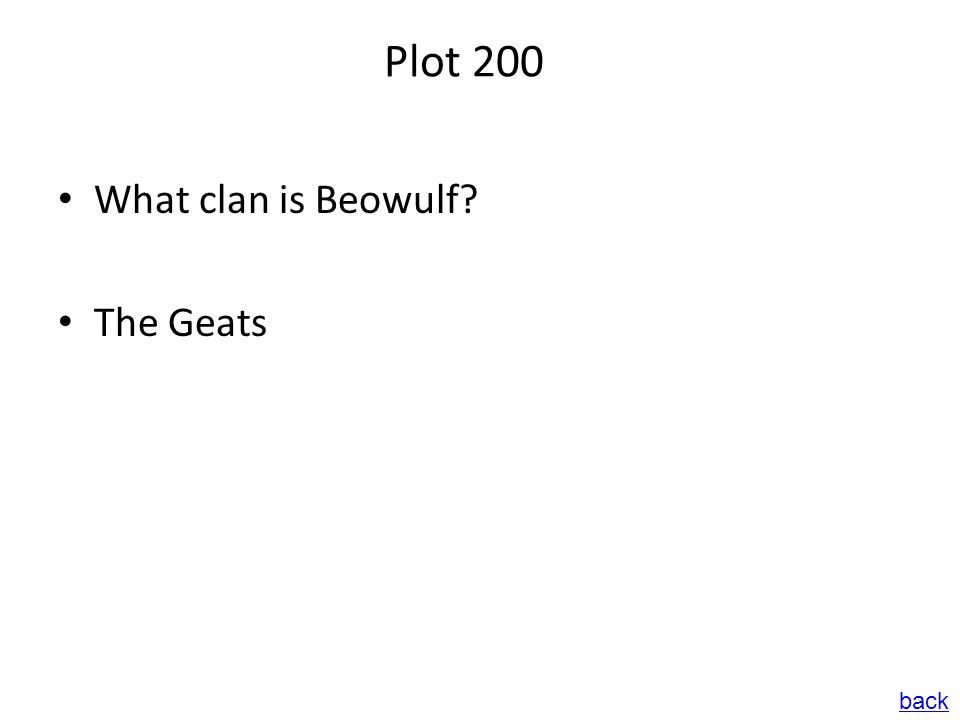 Plot 200 What clan is Beowulf? The Geats back