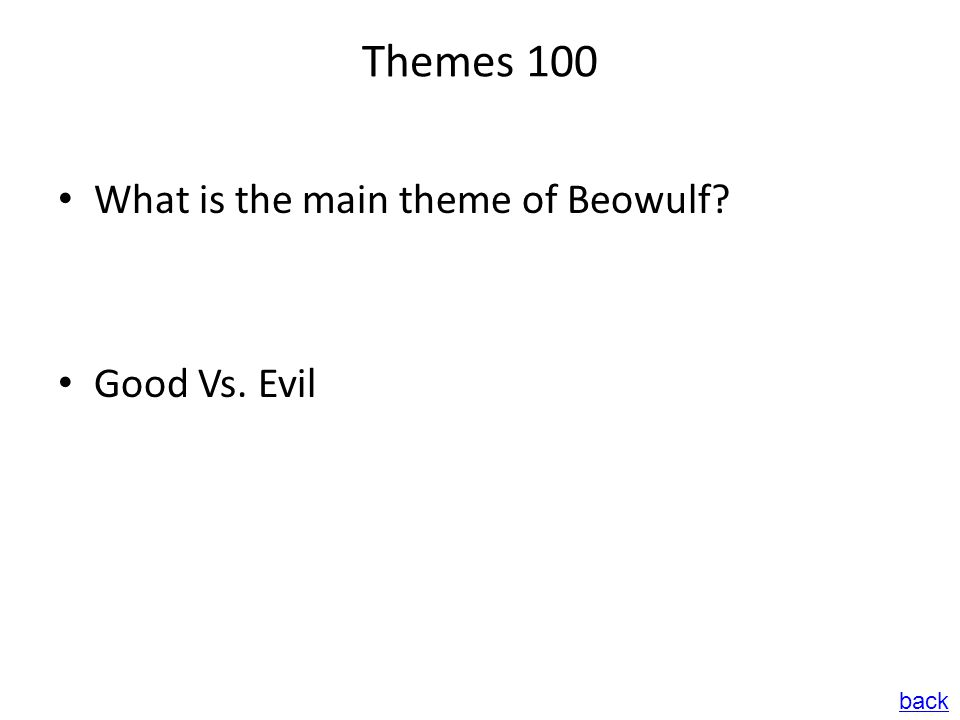 Themes 100 What is the main theme of Beowulf? Good Vs. Evil back