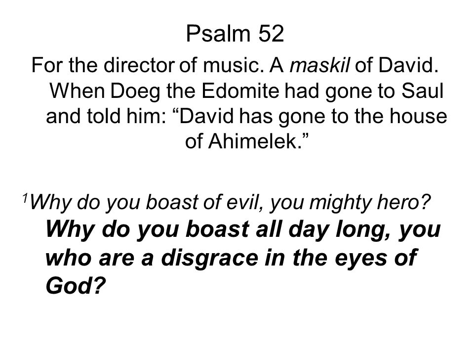 Psalm 52 For the director of music. A maskil of David.