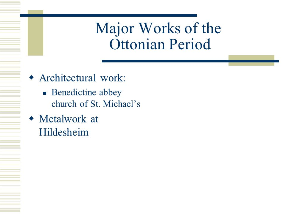 Major Works of the Ottonian Period  Architectural work: Benedictine abbey church of St. Michael's  Metalwork at Hildesheim