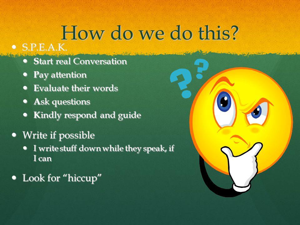 How do we do this. S.P.E.A.K. S.P.E.A.K.