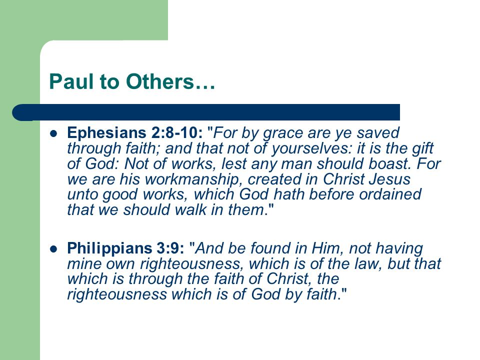Paul to Others… Ephesians 2:8-10: For by grace are ye saved through faith; and that not of yourselves: it is the gift of God: Not of works, lest any man should boast.