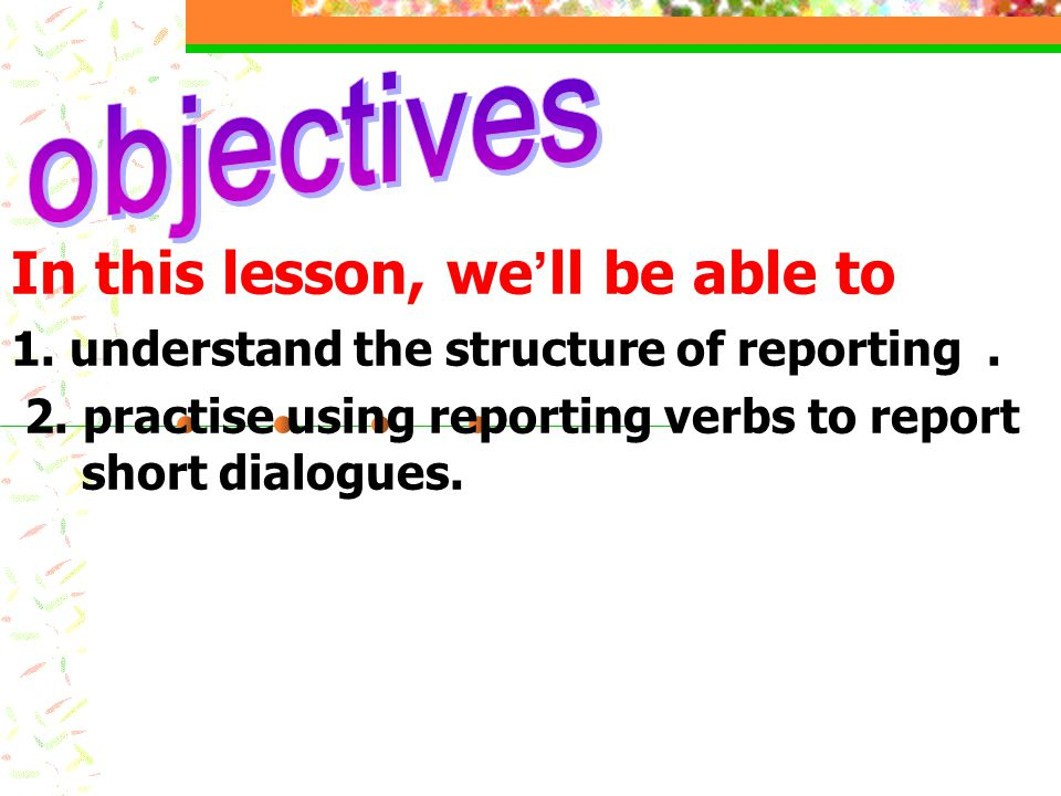 In this lesson, we ' ll be able to 1.understand the structure of reporting.