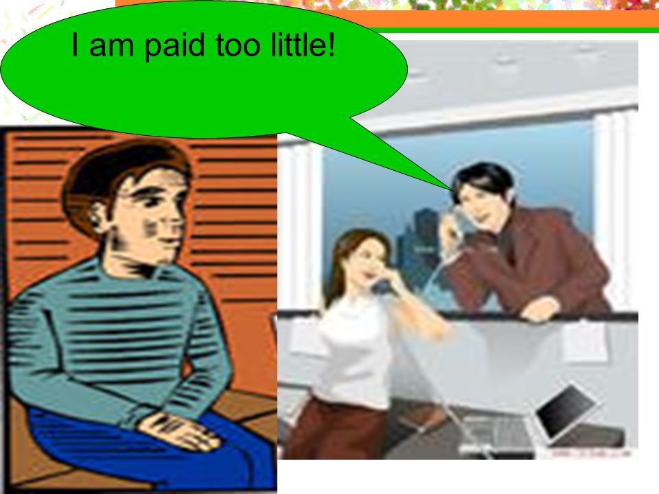 I am paid too little!