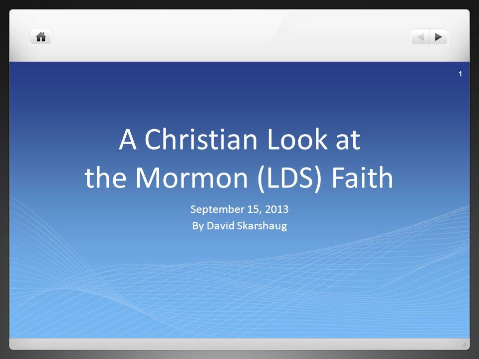 A Christian Look at the Mormon (LDS) Faith September 15, 2013 By David Skarshaug 1