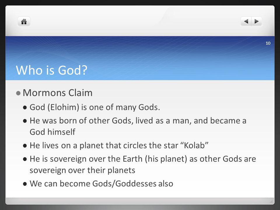 Who is God. Mormons Claim God (Elohim) is one of many Gods.