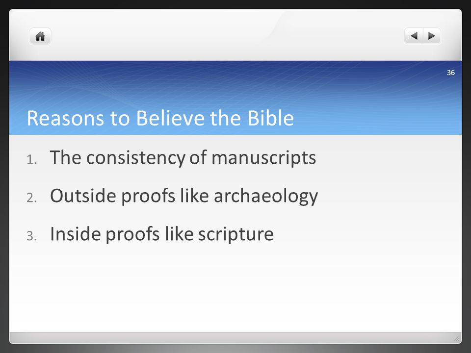 Reasons to Believe the Bible 1. The consistency of manuscripts 2.