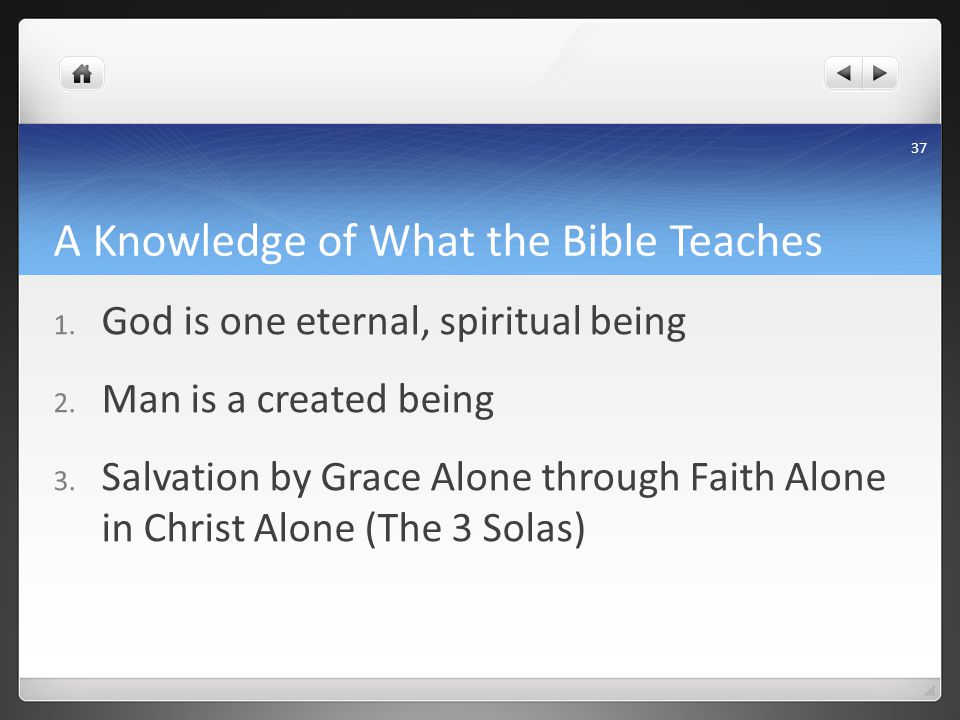 A Knowledge of What the Bible Teaches 1. God is one eternal, spiritual being 2.