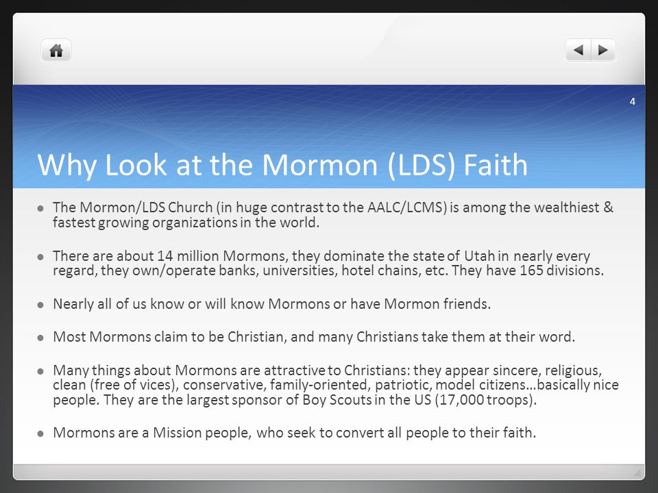 Why Look at the Mormon (LDS) Faith The Mormon/LDS Church (in huge contrast to the AALC/LCMS) is among the wealthiest & fastest growing organizations in the world.