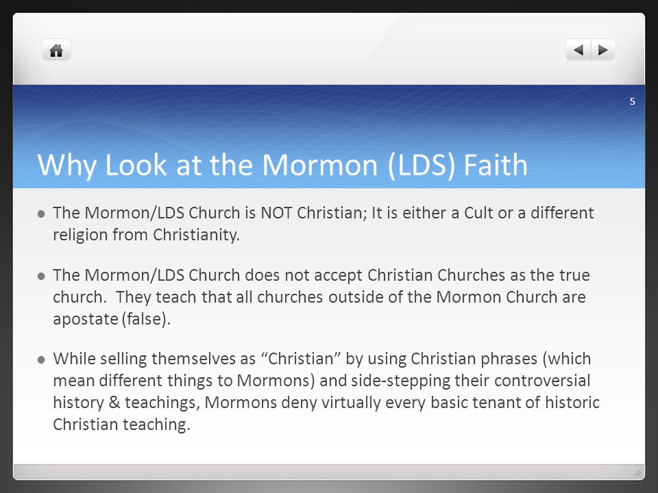 Why Look at the Mormon (LDS) Faith The Mormon/LDS Church is NOT Christian; It is either a Cult or a different religion from Christianity.