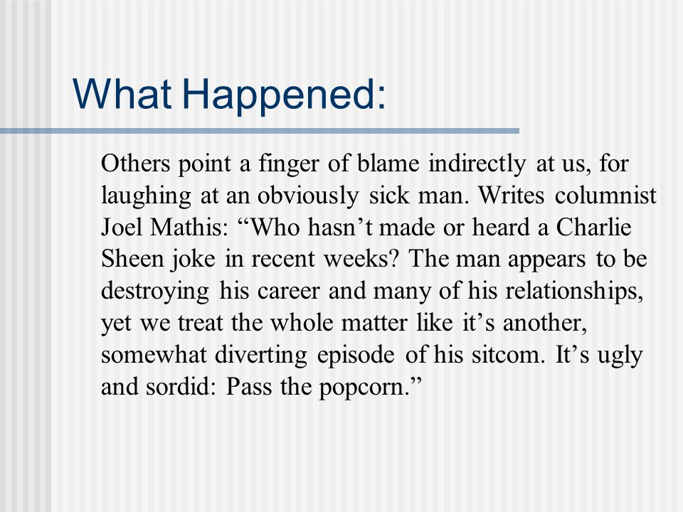 What Happened: Others point a finger of blame indirectly at us, for laughing at an obviously sick man.