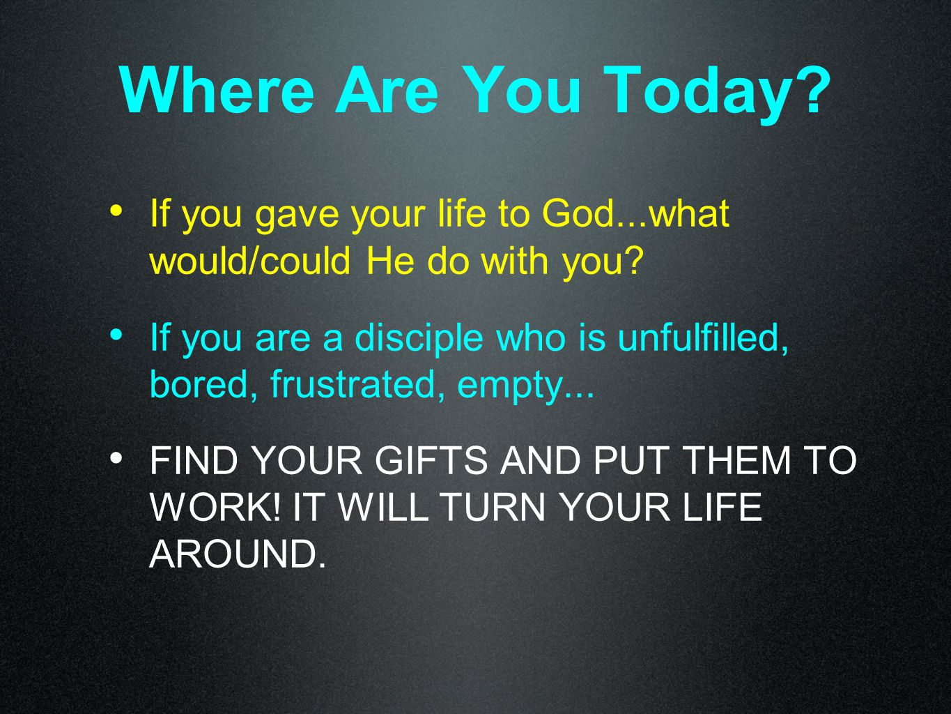Where Are You Today. If you gave your life to God...what would/could He do with you.