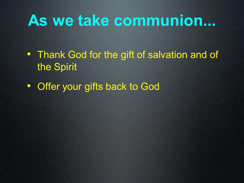 As we take communion...