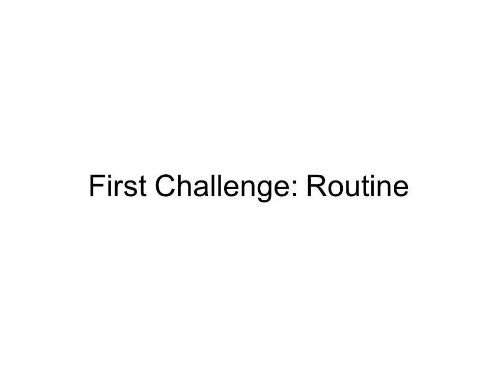 First Challenge: Routine
