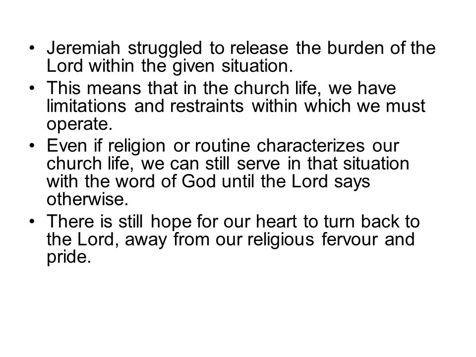 Jeremiah struggled to release the burden of the Lord within the given situation.