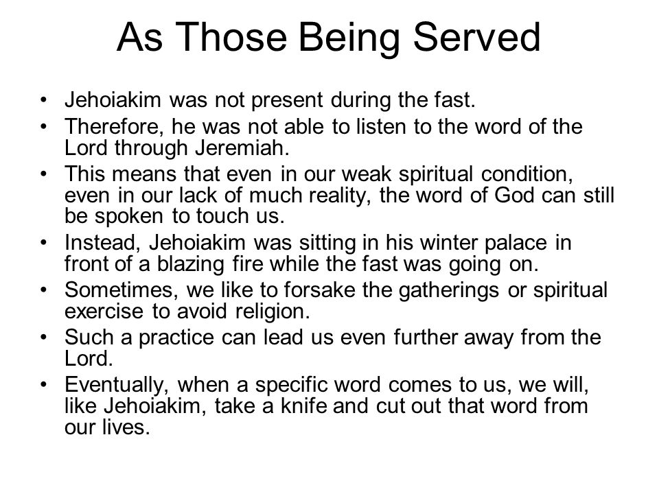 As Those Being Served Jehoiakim was not present during the fast.