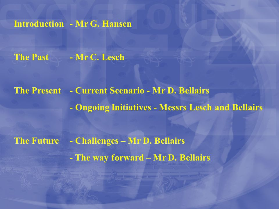 Introduction - Mr G. Hansen The Past - Mr C. Lesch The Present - Current Scenario - Mr D. Bellairs - Ongoing Initiatives - Messrs Lesch and Bellairs T